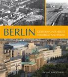 Michael Imhof - Berlin, Gestern und heute. Berlin, Yesterday and today