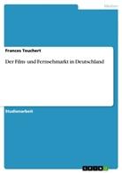 Frances Teuchert - Der Film- und Fernsehmarkt in Deutschland