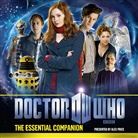 Steve Tribe, Karen Gillan, Alex Price, Matt Smith, Various - Doctor Who: The Essential Companion (Hörbuch)