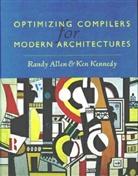 John R. Allen, Randy Allen, Randy (Ceo and President of Catalytic Compi Allen, Randy (CEO and President of Catalytic Compilers) Allen, Randy Kennedy Allen, Ken Kennedy... - Optimizing Compilers for Modern Architectures