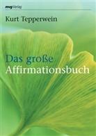 Kurt Tepperwein - Das große Affirmationsbuch