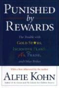 Alfie Kohn - Punished by Rewards - The Trouble with Gold Stars, Incentive Plans, A's, Praise and Other
