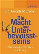 Joseph Murphy - Die Macht Ihres Unterbewusstseins