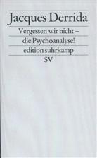 Jacques Derrida, Hans-Diete Gondek, Hans-Dieter Gondek - Vergessen wir nicht - die Psychoanalyse!