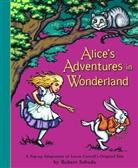 Lewis Carroll, Robert Sabuda, Robert Clarke Sabuda, Robert Sabuda, Robert Clarke Sabuda - Alice's Adventures in Wonderland
