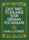 K. A. Schmidt, K.A. Schmidt, Karl A. Schmidt - Easy Ways to Enlarge Your German Vocabulary