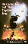 Rebecca Brown - He came to set the captive free