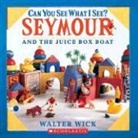 Walter Wick, Walter/ Wick Wick, Walter Wick - Can You See What I See? Seymour and the Juice Box Boat