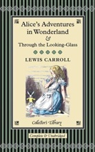 Lewis Carroll, John Tenniel - Alice in Wonderland and Through the Looking Glass