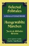 Bruder Grimm, Jacob Grimm, Jacob Ludwig Carl Grimm, Wilhelm Grimm, Stanley Appelbaum - Selected Folktales/Ausgewahlte Marchen