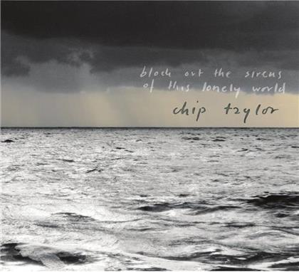 Chip Taylor - Block Out The Sirens Of This Lonely World (2 CDs)