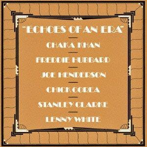 Chaka Khan, Freddie Hubbard, Joe Henderson, Chick Corea, Stanley Clarke, … - Echoes Of An Era