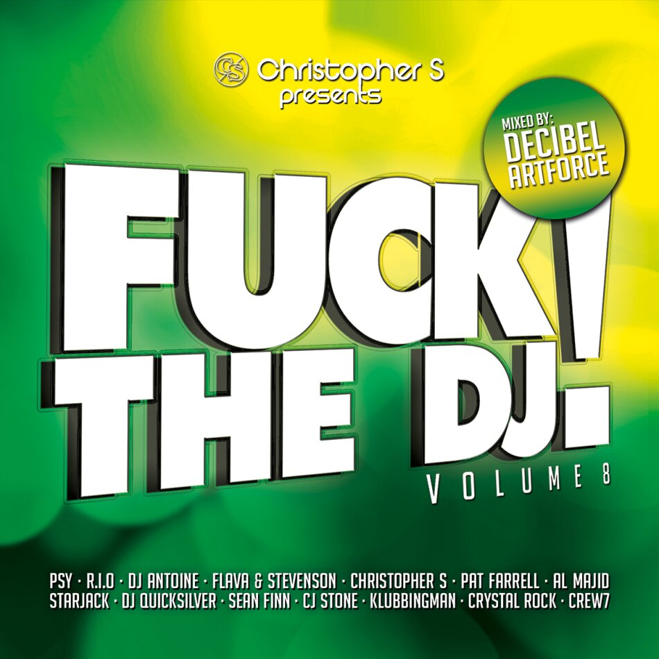 Fuck The DJ - Pres. By Christopher S. - Vol. 8