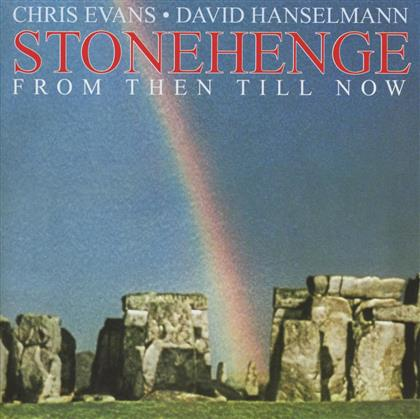 Chris Evans & David Hanselmann - Stonehenge - From Then Till Now