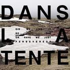 Dans La Tente - Did We Like It So Far Or Have We Just Persevered (LP)