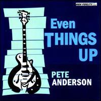 Pete Anderson - Even Things Up (Deluxe Edition)