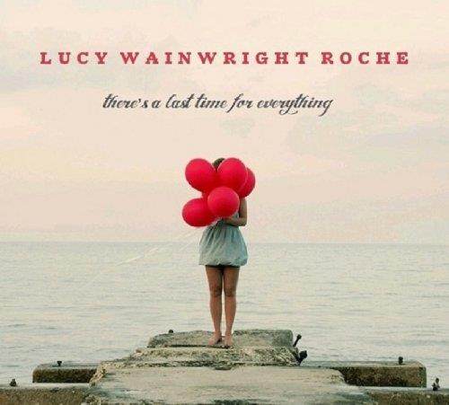 Lucy Wainwright Roche - There's A Last Time For Everything
