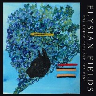 Elysian Fields - For House Cats & Sea Fans