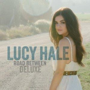 Lucy Hale - Road Between (Deluxe Edition)