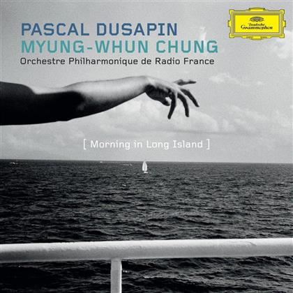 Orchestre Philharmonique de Radio France, Pascal Dusapin & Myung-Whun Chung - Morning In Long Island