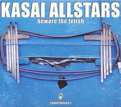Kasai Allstars - Beware The Fetish (Digipack, 2 CDs)