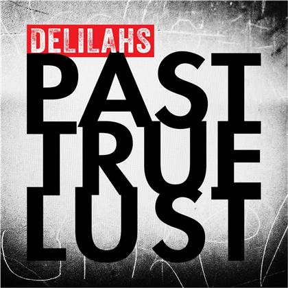 Delilahs - Past True Lust