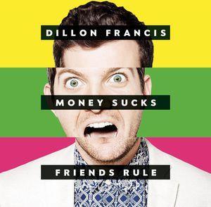 Dillon Francis - Money Sucks Friends Rule