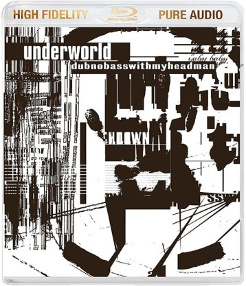 Underworld - Dubnobasswithmyheadman - New Version, Pure Audio