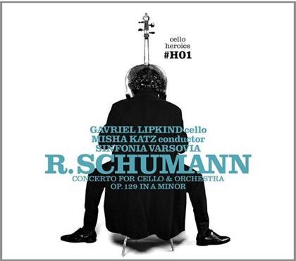 Robert Schumann (1810-1856), Misha Katz, Gavriel Lipkind & Sinfonia Varsovia - Concerto For Cello & Orchestra Op. 129 In A Minor