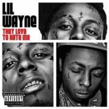 Lil Wayne - They Love To Hate Me