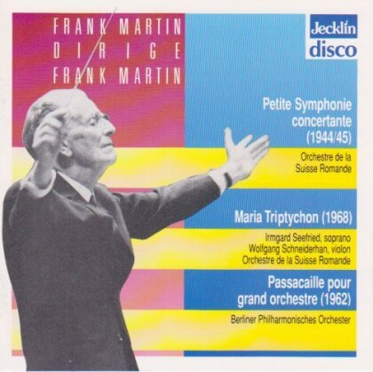 Frank Martin (1890-1974), Frank Martin (1890-1974), Irmgard Seefried, Wolfgang Schneiderhan, Eva Hunziker, … - Martin Dirige Martin - Petite Symphonie Concertante, Maria Triptychon
