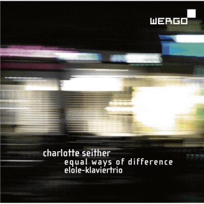 Elole Klaviertrio & Charlotte Seither (*1965) - Equal Ways Of Difference