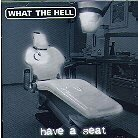 What The Hell (Ch) - Have A Seat