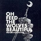 Victor Hofstetter - Oh Feed The Wolves Beautiful