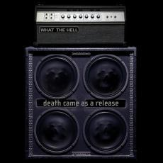 What The Hell (Ch) - Death Came As A Release - Fontastix Cd