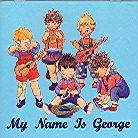 My Name Is George - ---