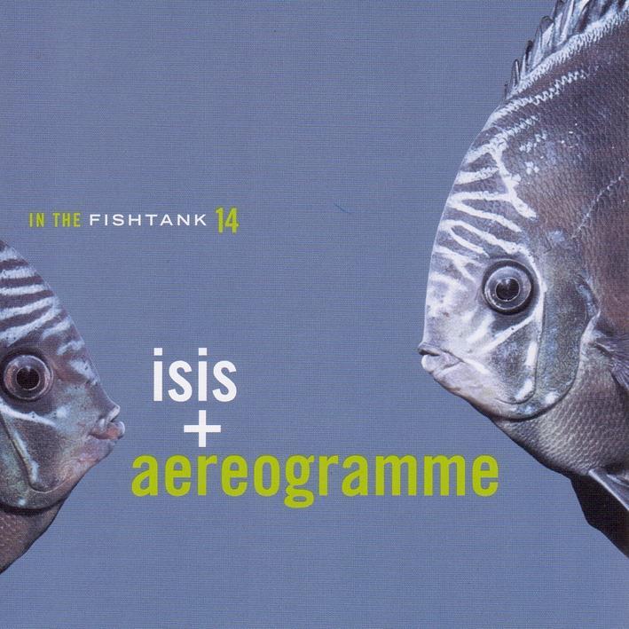 Isis & Aerogramme - In The Fishtank 14