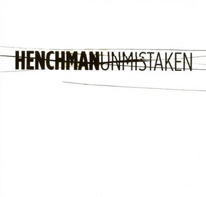Henchman - Unmistaken