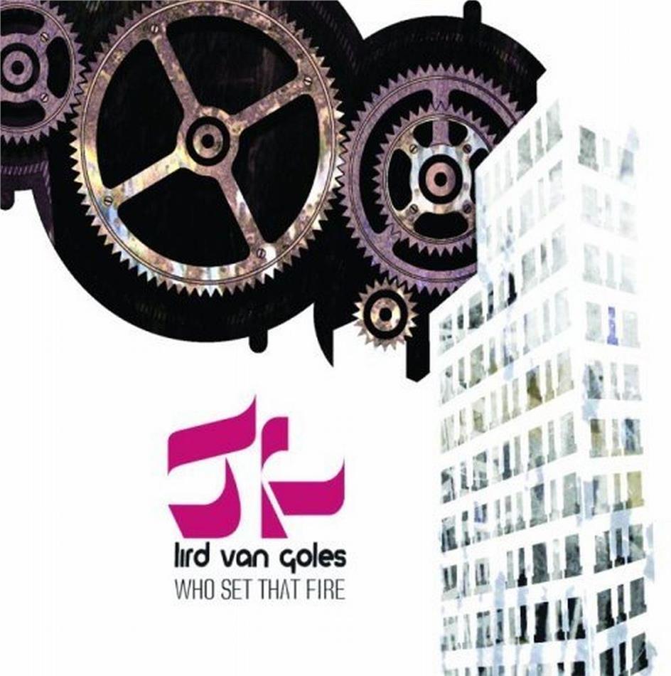 Lird Van Goles - Who Set That Fire