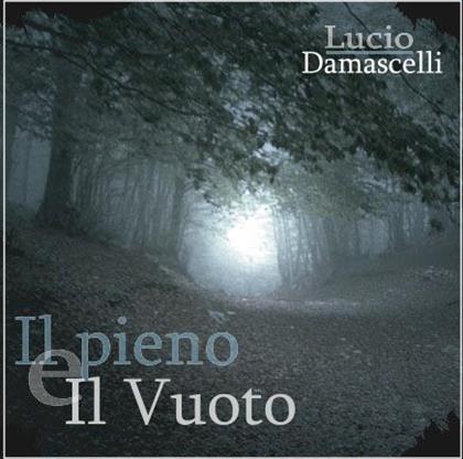 Lucio Damascelli - Il Pieno E Il Vuoto