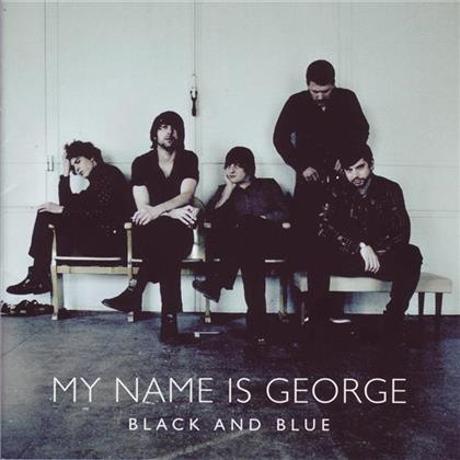 My Name Is George - Black & Blue