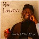 Mike Henderson - Trouble Ain't No Stranger