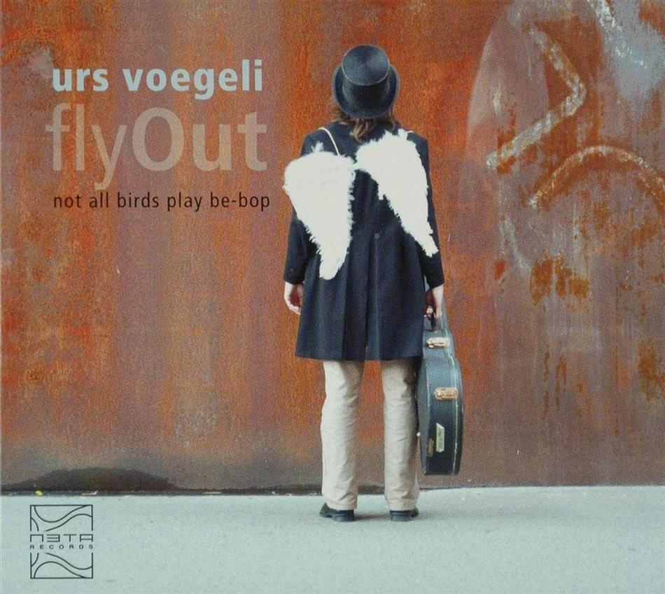 Voegeli Urs/Fly Out - Not All Birds Play Be-Bop