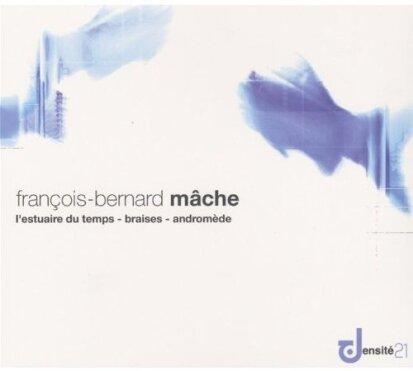 ---, Francois-Bernard Mache & Orchestre Philharmonique de Radio France - Estuaire Du Temps / Braises / Andromède