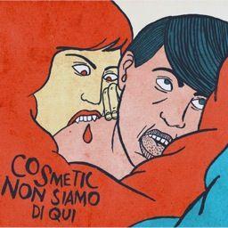 Cosmetic - Non Siamo Di Qui