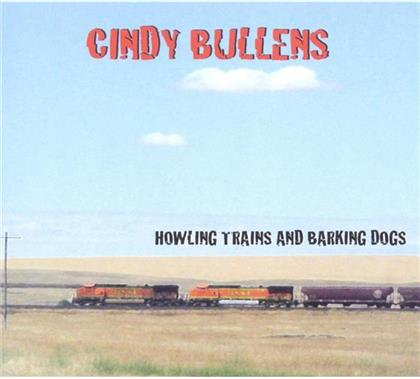 Cindy Bullens - Howling Trains & Barking Dogs