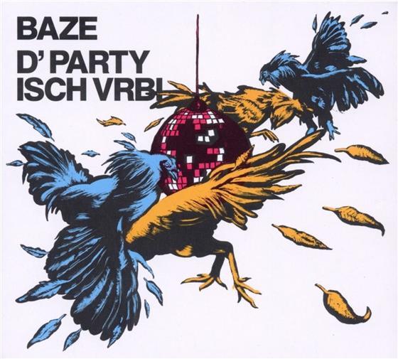 Baze (Chlyklass) - D'Party Isch Vrbi