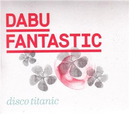 Dabu Fantastic - Disco Titanic