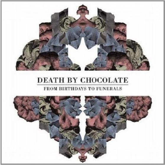 Death By Chocolate (CH) - From Birthdays To Funerals