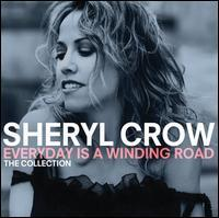 Sheryl Crow - Everyday Is A Winding Road: Collection